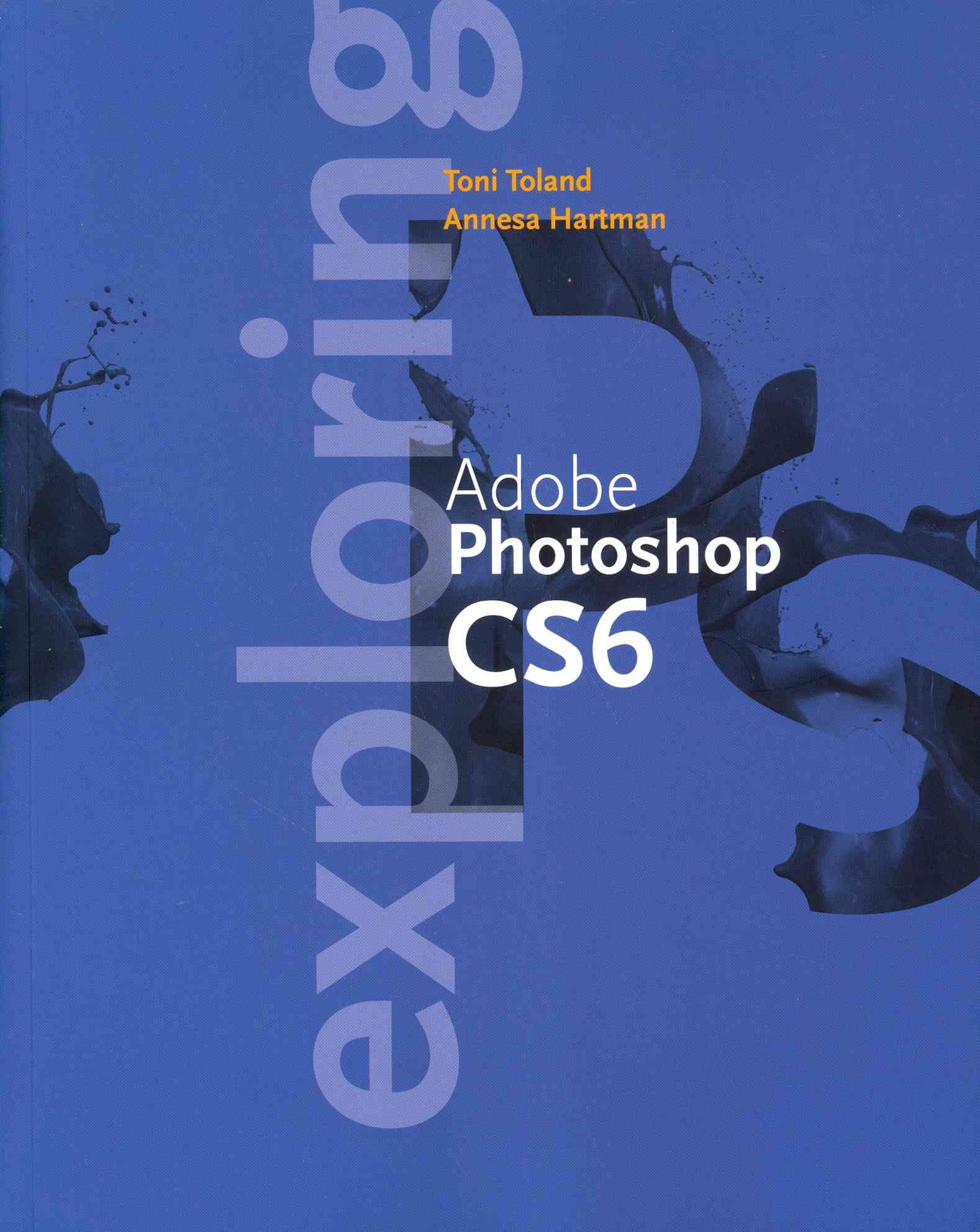 Exploring Adobe Photoshop Cc Update By Toland, Toni/ Hartman, Annesa